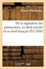 De la Separation des Patrimoines, en Droit Romain et en Droit Francais :...
