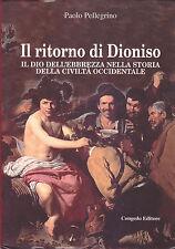 Il ritorno di Dioniso: il dio dell'ebbrezza. Paolo Pellegrino. Congedo, 2003