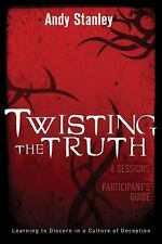 Twisting the Truth Participant's Guide: Learning to Discern in a Culture of Dece