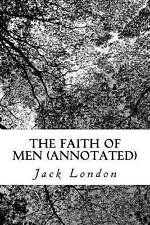 The Faith of Men (Annotated) by Jack London -Paperback