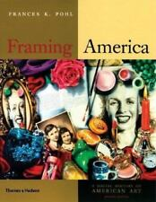 Framing America : A Social History of American Art by Frances K. Pohl (2007,...