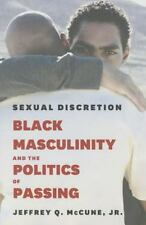 Sexual Discretion: Black Masculinity and the Politics of Passing by McCune  Jr.