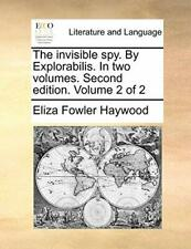 The invisible spy. By Explorabilis. In two volu, Haywood, Fowler,,