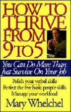 How To Thrive from 9 to 5: You Can Do More Than Just Survive On Your Job, Whelch