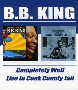 B.B. King Completely Well/Live in Cook County Jail Remastered 2 CD NEW
