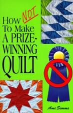 How Not to Make a Prize-Winning Quilt, Simms, Ami, 0943079055, Book, Acceptable