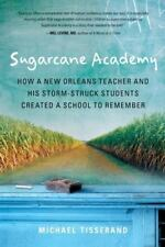 Sugarcane Academy: How a New Orleans Teacher and His Storm-Struck Students Creat