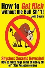 How to Get Rich : Without the Bull S**t by Jon Dough (2014, Paperback)