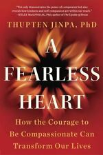 A Fearless Heart : How the Courage to Be Compassionate Can Transform Our Lives b
