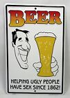 Beer Helping Ugly People Have Sex Since 1862 Novelty Metal Bar Sign Man Cave