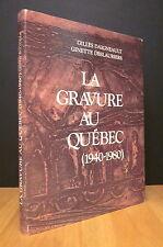 LA GRAVURE AU QUÉBEC (1940-1980). PAR GILLES DAIGNEAULT ET GINETTE DESLAURIERS