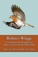 NEW Robin's Wings: Lessons from My Daughter on How to Grieve for My Only Child