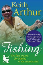 Fishing The Best Excuse for Loafing in the Countryside, Arthur, Keith, New Book