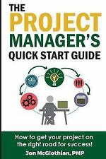 The Project Manager's Quick Start Guide : How to Get Your Project on the...