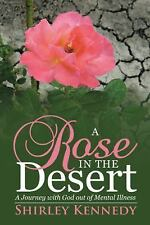 A Rose in the Desert : A Journey with God Out of Mental Illness by Shirley...