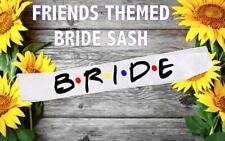 Bride Sash/Friends theme sash/Bachelorette party sash/Bridal party sash/Friends
