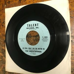 """THE BRENTWOODS Oh, Dear, What Can The Matter Be 7"""" TALENT 60s VG RECORD Vinyl"""