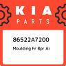 86522A7200 Kia Moulding fr bpr ai 86522A7200, New Genuine OEM Part