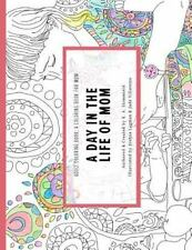 An Adult Coloring Book: A Coloring Book for Mom: A Day in the Life of Mom Volum