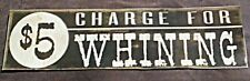 $5 Charge For Whining Sign New Reprint On Heavy Glossy Paper .Funny !