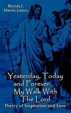 Yesterday, Today and Forever My Walk with the Lord : Poetry of Inspiration...