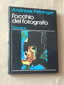 Andreas Feininger - L'OCCHIO DEL FOTOGRAFO - Garzanti 1977 manuale fotografia