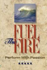 Fuel the Fire: Perform with Passion (Paperback or Softback)
