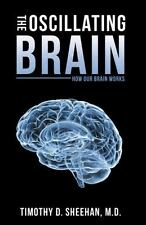 Oscillating Brain : How Our Brain Works: By Sheehan, Timothy D.
