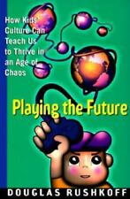 Playing the Future: How Kids' Culture Can Teach Us to Thrive in an Age of Chaos