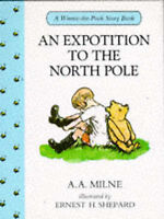 An Expotition to the North Pole (Winnie-the-Pooh story books) by A. A. Milne, Ac