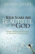 Your Scars Are Beautiful to God : Finding Peace and Purpose in the Hurts of...