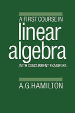 A First Course in Linear Algebra: With Concurrent Examples by Hamilton, Alan G.