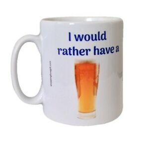 Beer Gift Mug - I Would Rather Have A (Beer). Funny Mugs For Christmas