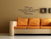 I Love You More Today Than Yesterday...- Vinyl Quote Me Wall Art Decals #958