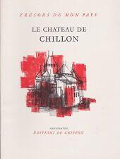 TRÉSORS DE MON PAYS N°143: LE CHATEAU DE CHILLON D'EDMOND PIDOUX ED.DU GRIFFON