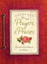 Spiritual Refreshment for Women Ser.: Everyday Prayers and Praises : A Daily...