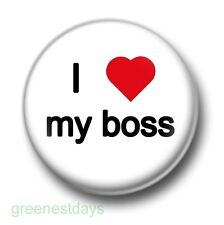 I Love / Heart My Boss 1 Inch / 25mm Pin Button Badge Office Humour Work Staff