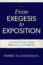 From Exegesis to Exposition : A Practical Guide to Using Biblical Hebrew by...