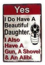 Warning, Yes I Do Have A Beautiful Daughter. I Also Have A Gun Tin Sign,