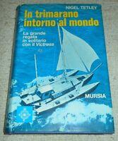 Nautica Viaggi - Tetley - In trimarano intorno al mondo - 1^ ed. 1971