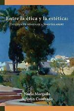 Entre La Etica y La Estetica: Estudios En Homenaje a Joan Gilabert (Paperback or
