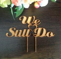 We Still Do Cake Topper, Anniversary, Vow Renewal, Love Cake Decor TIMBER