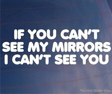 IF YOU CAN'T SEE MY MIRRORS I can't see you Truck/Van/Caravan/Window Sticker