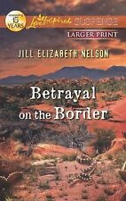 Betrayal on the Border by Jill Elizabeth Nelson (2012, Paperback, Large Type)