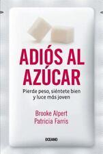 Adiós Al Azúcar : Pierde Peso, Siéntete Bien y Luce Más Joven by Brooke...