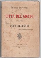 D. MELEGARI-LE TRE CAPITALI LA CITTA' DEL GIGLIO 1° EDIZ. ABELA CARBONERIA-L3041