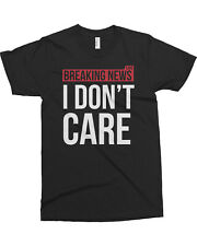 BREAKING NEWS I Don't Care Men's T-Shirt Funny Sarcastic