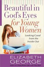 Beautiful in God's Eyes for Young Women : Looking Good from the Inside Out by...