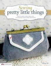 Sewing Pretty Little Things: How to Make Small Bags and Clutches from Fabric Rem