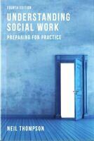 Understanding Social Work Preparing for Practice by Neil Thompson 9781137497093
